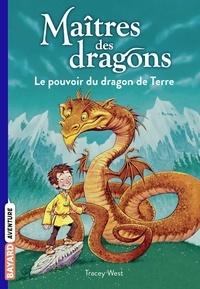 Tracy West - Maîtres des dragons, Tome 01 - Le pouvoir du dragon de Terre.