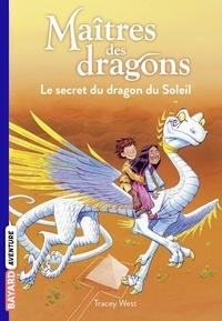 Tracy West - Maîtres des dragons, Tome 02 - Le secret du dragon du soleil.