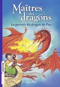 Tracy West - Maîtres des dragons, Tome 04 - Le pouvoir du dragon de feu.