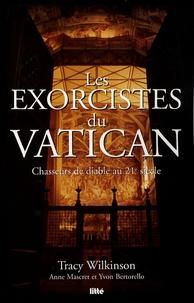 Tracy Wilkinson - Les exorcistes du Vatican - Chasseurs de diable au 21e siècle.