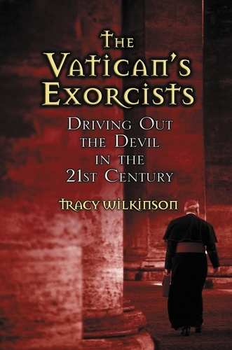 The Vatican's Exorcists. Driving Out the Devil in the 21st Century