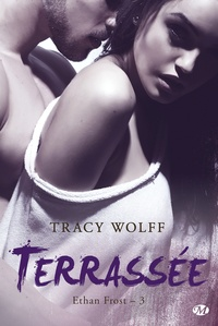 Tracy Wolff - Ethan Frost Tome 3 : Terrassée.