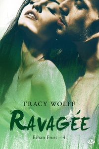 Tracy Wolff - Ethan Frost Tome 4 : Ravagée.