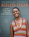 Tracye McQuirter et Mary McQuirter - Ageless Vegan - The Secret to Living a Long and Healthy Plant-Based Life.