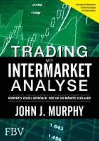 Trading mit Intermarket-Analyse - Murphy´s Visual Approach - Wie Sie die Märkte schlagen.