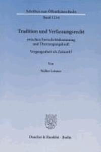 Tradition und Verfassungsrecht - zwischen Fortschrittshemmung und Überzeugungskraft. Vergangenheit als Zukunft?.