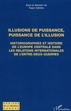 Traian Sandu - Illusions de puissance, puissance de l'illusion - Historiographies et histoire de l'Europe centrale dans les relations internationsles de l'entre-deux-guerres.