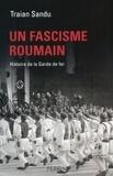 Traian Sandu - Un fascisme roumain - Histoire de la Garde de fer.