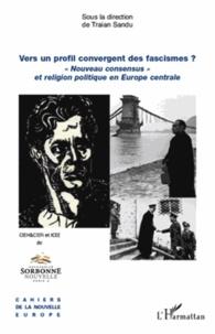 """Traian Sandu - Vers un profil convergent des fascismes ? - """"Nouveau consensus et religion politique en Europe centrale""""."""