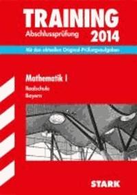 Training Abschlussprüfung Mathematik I 2014 Realschule Bayern - Mit den aktuellen Original-Prüfungsaufgaben.