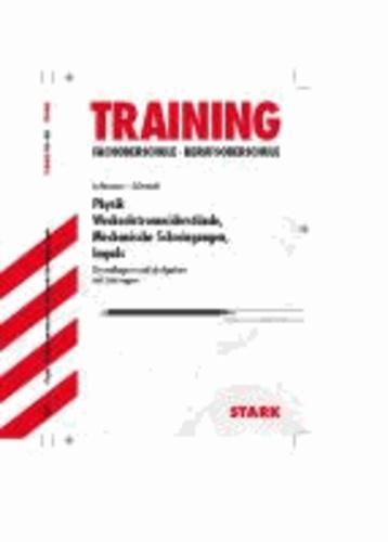 Training FOS/BOS Physik. Wechselstromwiderstände, Mechanische Schwingungen, Impuls - Wechselstromwiderstände, Mechanische Schwingungen, Impuls. Grundlagen und Aufgaben mit Lösungen.