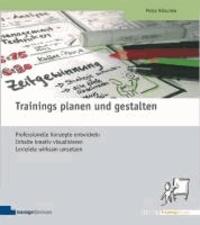 Trainings planen und gestalten - Professionelle Konzepte entwickeln, Inhalte kreativ visualisieren, Lernziele wirksam umsetzen.