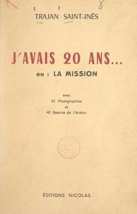 Trajan Saint-Inès et Louis Marin - J'avais 20 ans... - Ou La mission. Avec 42 photographies et 46 dessins.