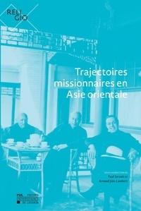 Arnaud Join-Lambert - Trajectoires missionnaires en Asie orientale.
