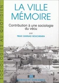 Traki Bouchrara-Zannad - La ville mémoire - Contribution à une sociologie du vécu.