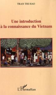 Une introduction à la connaissance du Vietnam - Tran Thi Hao |