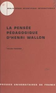 Tran-Thong et Marc-André Bloch - La pensée pédagogique d'Henri Wallon, 1879-1962.