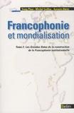 Trang Phan et Michel Guillou - Francophonie et mondialisation - Tome 2, Les Grandes Dates de la construction de la Francophonie institutionnelle.