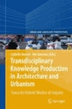 Isabelle Doucet - Transdiciplinary Knowledge Production in Architecture and Urbanism - Towards Hybrid Modes of Inquiry.