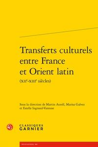 Martin Aurell - Transferts culturels entre France et Orient latin.