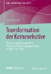 Transformation der Kernexekutive - Eine neo-institutionalistische Analyse der Regierungsorganisation in NRW 2005-2010.