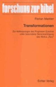 """Transformationen - Zur Anthropologie des Propheten Ezechiel unter besonderer Berücksichtigung des Motivs """"Herz""""."""