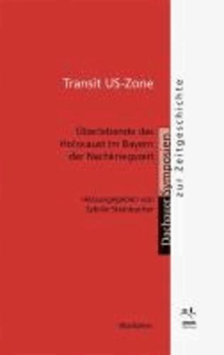 Transit US-Zone - Überlebende des Holocaust im Bayern der Nachkriegszeit.