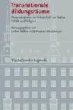 Transnationale Bildungsräume - Wissenstransfers im Schnittfeld von Kultur, Politik und Religion.