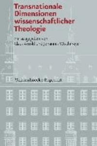 Transnationale Dimensionen wissenschaftlicher Theologie.