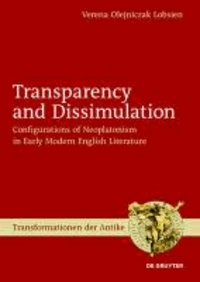 Transparency and Dissimulation - Configurations of Neoplatonism in Early Modern English Literature.