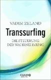 Transsurfing - Die Steuerung der Wahrnehmung.