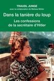 Traudl Junge - Dans la tanière du loup - Les confessions de la secrétaire de Hitler.