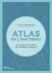 Travis Elborough - Atlas de l'inattendu - A la découverte de mondes perdus.