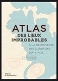 Travis Elborough et Alan Horsfield - Atlas des lieux improbables - A la découverte des curiosités du monde.