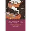 Travis Zadeh - Mapping Frontiers Across Medieval Islam - Geography, translation and the 'Abbasid Empire.