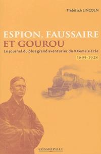 Trebitsch Lincoln - Espion, faussaire et gourou - Mémoires du plus grand aventurier du XXe siècle 1895-1928.