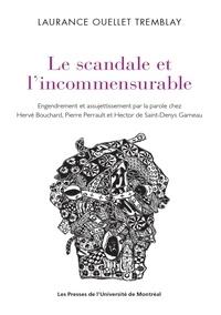 Tremblay laurance Ouellet - Le scandale de l incommensurable:engendrement et assujettissement par la parole - CHEZ HERVE BOUCHARD,PIERRE PERRAULT & HECTOR DE ST-DENYS GARNEAU.