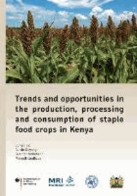 Trends and opportunities in the production, processing and consumption of staple food crops in Kenya.