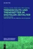 Trendscouts und Trendsetter im digitalen Zeitalter - IT-Journalisten: Wer sie sind, wie sie arbeiten, was sie denken.