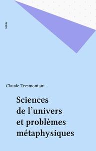 Tresmont - Sciences de l'univers et problèmes métaphysiques.