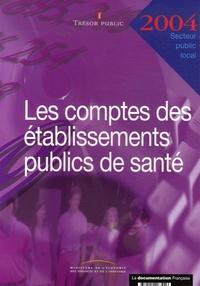 Trésor Public - Les comptes des établissements publics de santé - Exercice 2004.