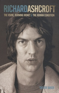 """Trevor Baker - Richard Ashcroft : The """"Verve"""", Burning Money and the Human Condition."""