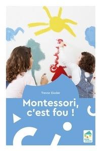 Trevor Eissler - Montessori, c'est fou.