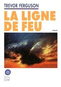 Trevor Ferguson - La Ligne de feu.