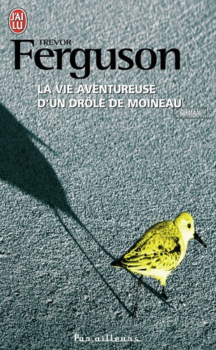 Trevor Ferguson - La vie aventureuse d'un drôle de moineau.