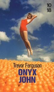 Trevor Ferguson - Onyx John.