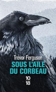 Trevor Ferguson - Sous l'aile du corbeau.
