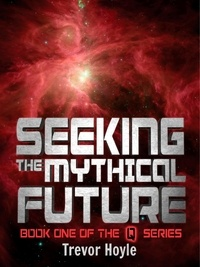 Trevor Hoyle - Seeking the Mythical Future - Book One of the Q Series.