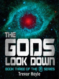 Trevor Hoyle - The Gods Look Down - Book Three of the Q Series.