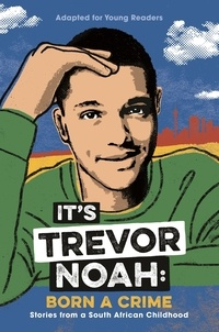 Trevor Noah - It's Trevor Noah: Born a Crime - (YA edition).